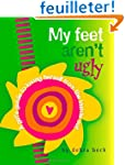 My Feet Aren't Ugly!: A Girl's Guide...