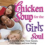 Chicken Soup for the Girl's Soul: Real Stories by Real Girls About Real Stuff | Jack Canfield,Mark Victor Hansen