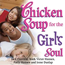 Chicken Soup for the Girl's Soul: Real Stories by Real Girls About Real Stuff (       UNABRIDGED) by Jack Canfield, Mark Victor Hansen Narrated by Casey Holloway