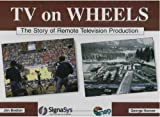 TV on Wheels: The Story of Remote Television Production