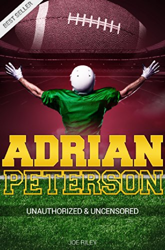 Joe Riley - Adrian Peterson - Football Unauthorized & Uncensored (All Ages Deluxe Edition with Videos)