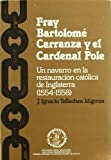 img - for Fray Bartolome Carranza y el Cardenal Pole: Un navarro en la restauracion catolica de Inglaterra (1554-1558) (Coleccion Historia) (Spanish Edition) book / textbook / text book