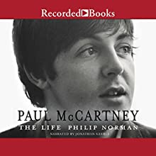 Paul McCartney: The Life Audiobook by Philip Norman Narrated by Jonathan Keeble