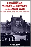 img - for Rethinking Theory and History in the Cold War: The State, Military Power and Social Revolution (Cold War History) book / textbook / text book
