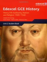 Edexcel GCE History - Henry VIII: Authority, Nation and Religion 1509-1540 [Unit 2 Student Book]