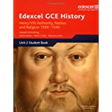 Edexcel GCE History - Henry VIII: Authority, Nation and Religion 1509-1540 [Unit 2 Student Book]by Alastair Armstrong
