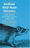 img - for Indian Old-Man Stories: More Sparks from War Eagle's Lodge-Fire (The Authorized Edition) book / textbook / text book
