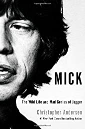 Mick: The Wild Life and Mad Genius of Jagger