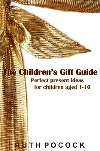 The Children's Gift Guide: Perfect present ideas for children aged 1 - 10 PDF