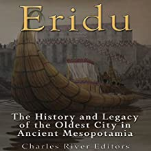Eridu: The History and Legacy of the Oldest City in Ancient Mesopotamia Audiobook by  Charles River Editors Narrated by Scott Clem