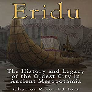 Eridu: The History and Legacy of the Oldest City in Ancient Mesopotamia Hörbuch von  Charles River Editors Gesprochen von: Scott Clem