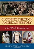 Clothing through American History: The British Colonial Era