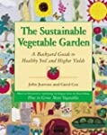 The Sustainable Vegetable Garden: A B...