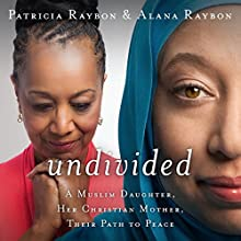 Undivided: A Muslim Daughter, Her Christian Mother, Their Path to Peace (       UNABRIDGED) by Patricia Raybon, Alana Raybon Narrated by Suzie Althens, Simona Chitescu-Weik