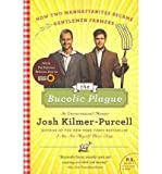 img - for [(The Bucolic Plague: How Two Manhattanites Became Gentlemen Farmers: An Unconventional Memoir )] [Author: Josh Kilmer-Purcell] [May-2011] book / textbook / text book