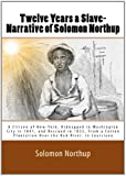 Twelve Years a Slave-Narrative of Solomon Northup: A Citizen of New-York, Kidnapped in Washington City in 1841, and Rescued in 1853, From a Cotton Plantation Near the Red River, in Louisiana