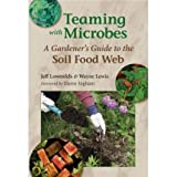 Teaming with Microbes: A Gardener's Guide to the Soil Food Web ~ Jeff Lowenfels
