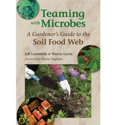Teaming with Microbes: A Gardener's Guide to the Soil Food Web (Soil Food Web compare prices)