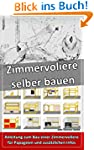 Zimmervoliere f�r Papageien selber ba...