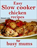 Easy slow cooker chicken recipes for busy mums