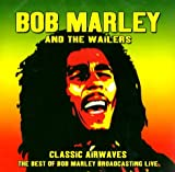 CD - Classic Airwaves - The Best of Bob Marley Broadcasting Live von Bob Marley & The Wailers