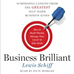 Business Brilliant: Surprising Lessons from the Greatest Self-Made Business Icons | Lewis Schiff