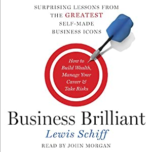 Business Brilliant: Surprising Lessons from the Greatest Self-Made Business Icons | [Lewis Schiff]