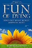 img - for The Fun of Dying: Find Out What Really Happens Next! book / textbook / text book