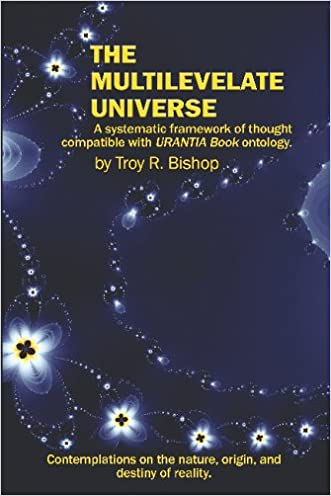 The Multilevelate Universe: A Systematic Framework Of Thought Compatible With Urantia Book Ontology