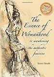 The Essence of Womanhood: Re-awakening the Authentic Feminine