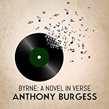 Byrne: A Novel in Verse (       UNABRIDGED) by Anthony Burgess Narrated by Sean Barrett