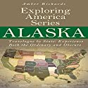 Alaska: Travelogue by State, Experience Both the Ordinary and Obscure Audiobook by Amber Richards Narrated by Kris Price