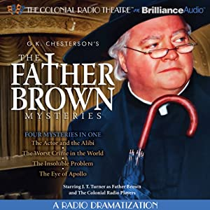 The Father Brown Mysteries - The Actor and the Alibi, The Worst Crime in the World, The Insoluble Problem, and The Eye of Apollo: A Radio Dramatization | [G. K. Chesterton, M. J. Elliott]