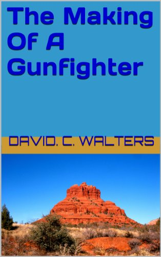 Free Kindle Book : The Making Of A Gunfighter