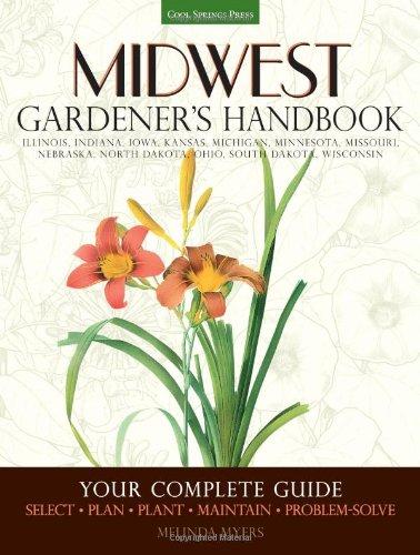 Midwest Gardener'S Handbook: Your Complete Guide: Select - Plan - Plant - Maintain - Problem-Solve - Illinois, Indiana, Iowa, Kansas, Michigan, ... North Dakota, Ohio, South Dakota, Wisconsin front-848179