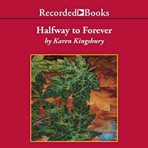 Halfway To Forever: Forever Faithful Series #3 | [Karen Kingsbury]