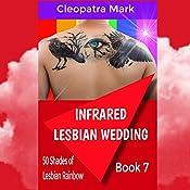 Infrared Lesbian Wedding: 50 Shades of the Lesbian Rainbow Series, Book 7 | Cleopatra Mark