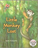 img - for Little Monkey Lost - Bored, Little Monkey Sets Out to Find Adventure in the Jungle and Meets 9 Different Kinds of Monkeys Who Teach Him Fun New Things, but Not How to Get Home - Paperback - First Edition, 4th Printing 2011 (Includes facts about the New World Monkeys featured) book / textbook / text book