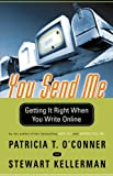 You Send Me: Getting It Right When You Write Online (015602733X) by O'Conner, Patricia T.