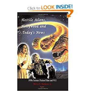 Hostile Aliens, Hollywood and Today's News: 1950s Science Fiction Films and 9 11 by Melvin E. Matthews