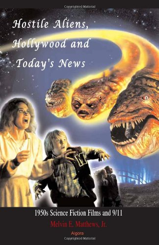 Hostile Aliens Hollywood and Today s News 1950s Science Fiction Films and 9 11087586564X