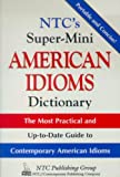 NTC's Super-Mini American Idioms Dictionary: The Most Practical and Up-to-Date Guide to Contemporary American Idioms (0844209163) by Spears, Richard A.