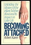 Becoming Attached: Unfolding the Mystery of the Infant-Mother Bond and Its Impact on Later Life