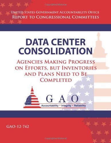Data Center Consolidation: Agencies Making Progress On Efforts, But Inventories And Plans Need To Be Completed
