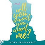Will You Won't You Want Me?: A Novel | Nora Zelevansky