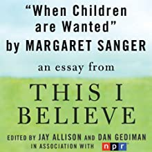 When Children are Wanted: A 'This I Believe' Essay (       UNABRIDGED) by Margaret Sanger