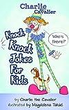 Knock-Knock Jokes for Kids: (FREE Puppet Download Included!): Hilarious Jokes (Best Clean Joke Books for Kids) (Charlie the Cavalier Best Joke Books)