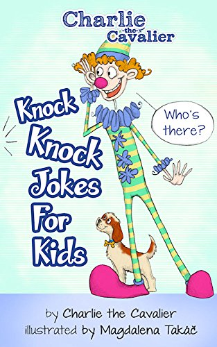 Charlie The Cavalier - Knock-Knock Jokes for Kids: (FREE Puppet Download Included!): Hilarious Jokes (Best Clean Joke Books for Kids) (Charlie the Cavalier Best Joke Books) (English Edition)
