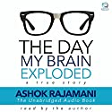 The Day My Brain Exploded: A True Story Audiobook by Ashok Rajamani Narrated by Ashok Rajamani