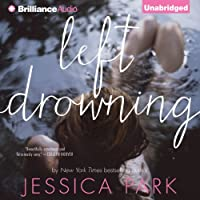 Left Drowning (       UNABRIDGED) by Jessica Park Narrated by Arielle DeLisle
